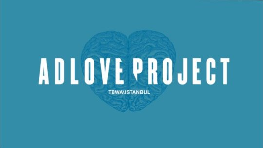 AdLove Project by TBWA/Istambul