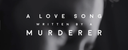 A LOVE SONG WRITTEN BY A MURDERER